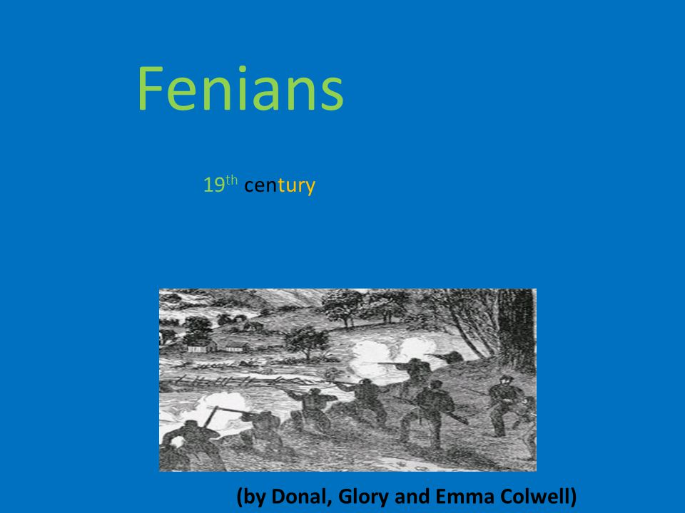 Fenians 19th century (by Donal, Glory and Emma Colwell)