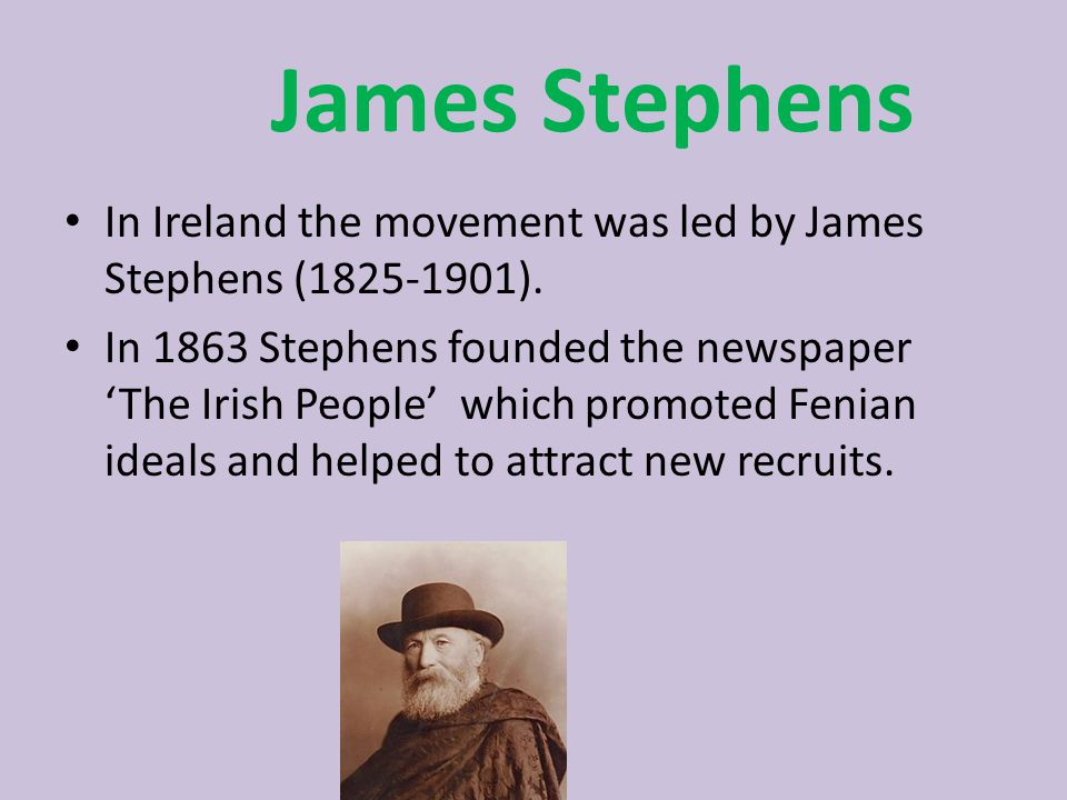 James Stephens In Ireland the movement was led by James Stephens (1825-1901).