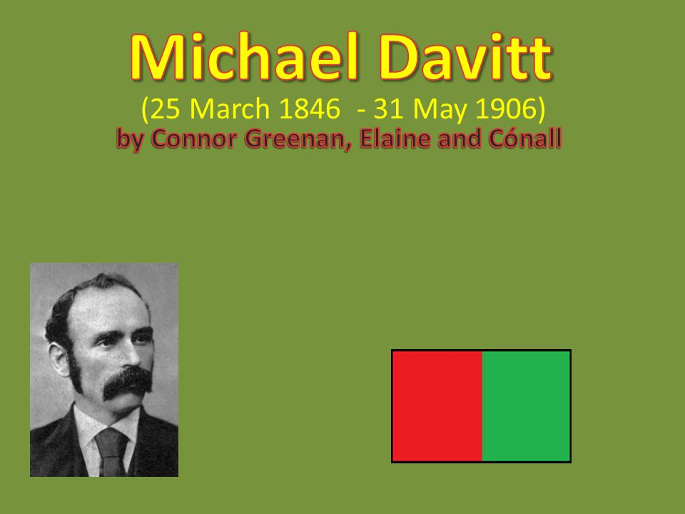 Michael Davitt (25 March 1846 - 31 May 1906) by Connor Greenan, Elaine and Cónall