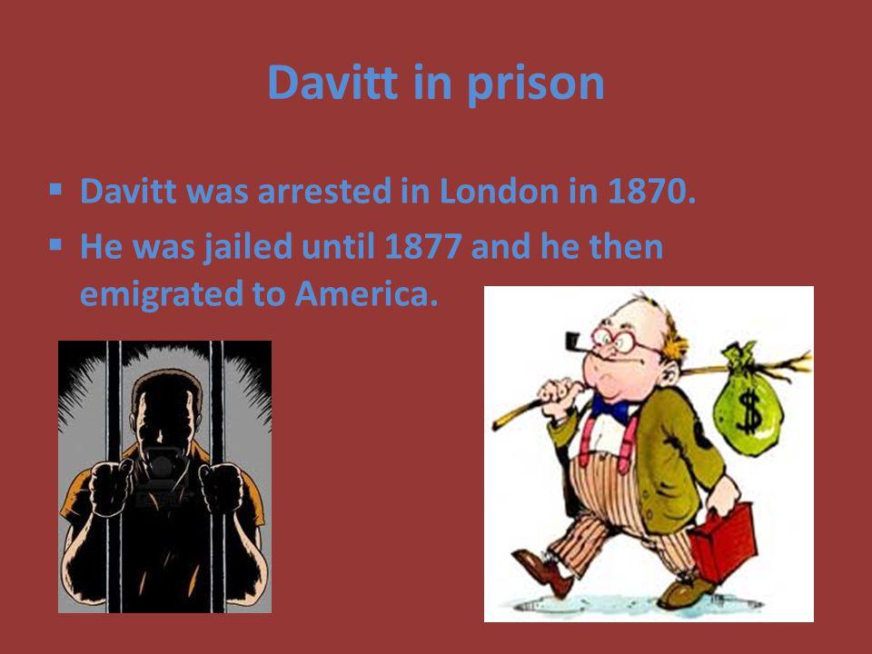 Davitt in prison Davitt was arrested in London in 1870.