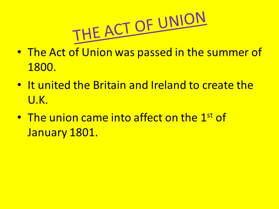 THE ACT OF UNION The Act of Union was passed in the summer of 1800.