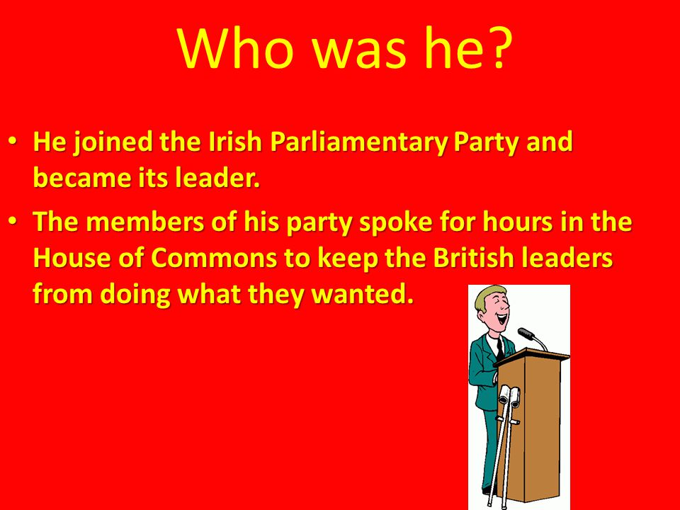 Who was he He joined the Irish Parliamentary Party and became its leader.