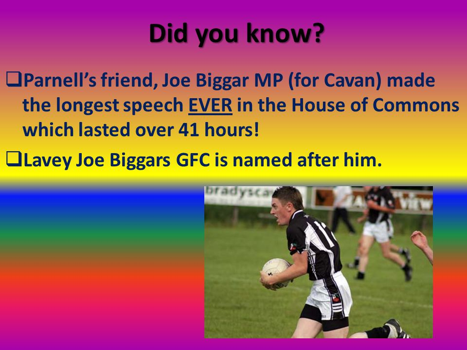 Did you know Parnell's friend, Joe Biggar MP (for Cavan) made the longest speech EVER in the House of Commons which lasted over 41 hours!