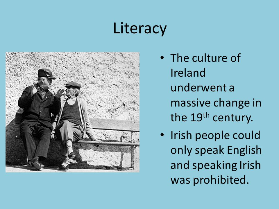 Literacy The culture of Ireland underwent a massive change in the 19th century.