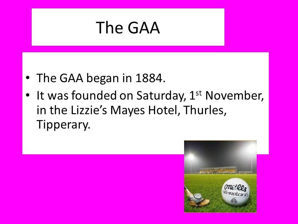 The GAA The GAA began in 1884.