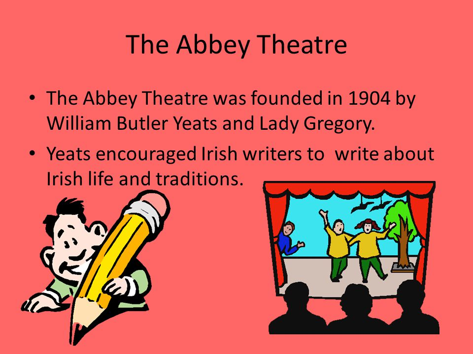 The Abbey Theatre The Abbey Theatre was founded in 1904 by William Butler Yeats and Lady Gregory.