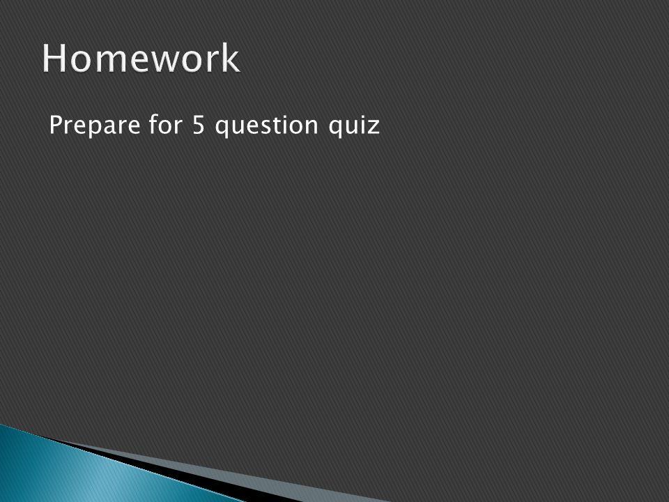 Homework Prepare for 5 question quiz