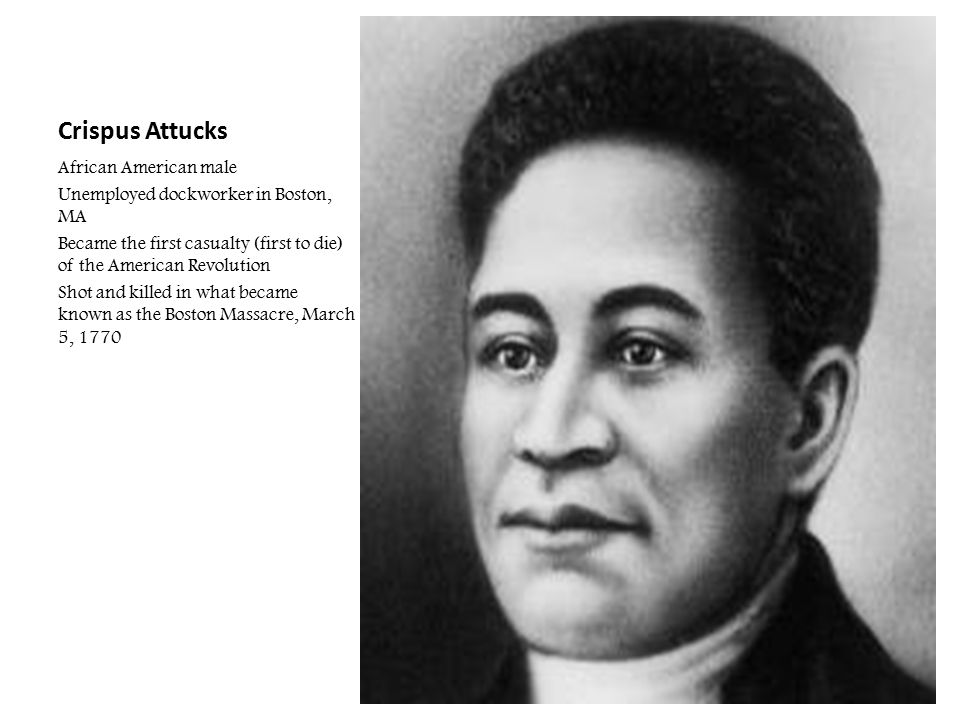 crispus attucks the first man to die in the american revolutionary war Crispus attucks and the boston massacre - american revolutionary war - one minute history  among the crowd is crispus attucks, a man of wampanoag and african descent  becoming the first.