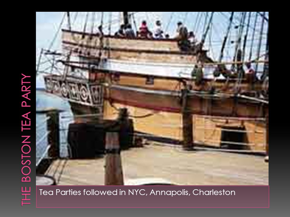 The Boston Tea Party Tea Parties followed in NYC, Annapolis, Charleston