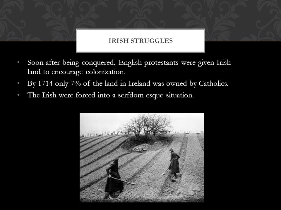 By 1714 only 7% of the land in Ireland was owned by Catholics.