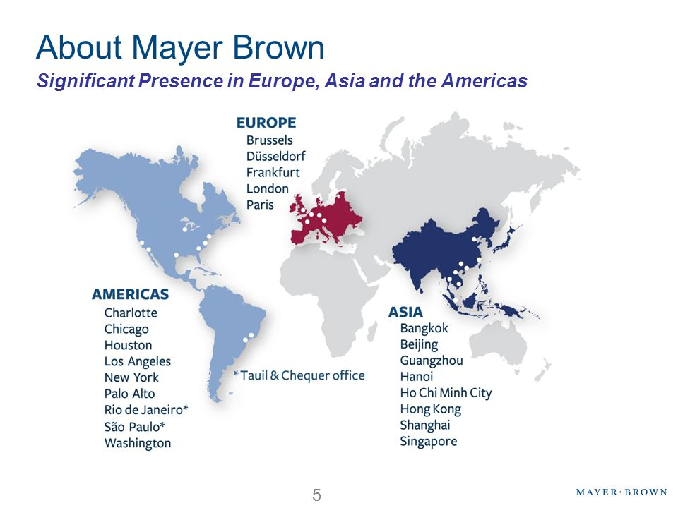 About Mayer Brown Significant Presence in Europe, Asia and the Americas