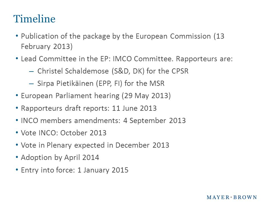 Timeline Publication of the package by the European Commission (13 February 2013) Lead Committee in the EP: IMCO Committee. Rapporteurs are: