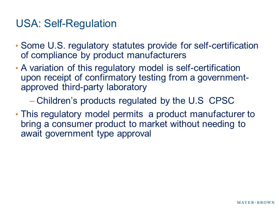 USA: Self-Regulation Some U.S. regulatory statutes provide for self-certification of compliance by product manufacturers.