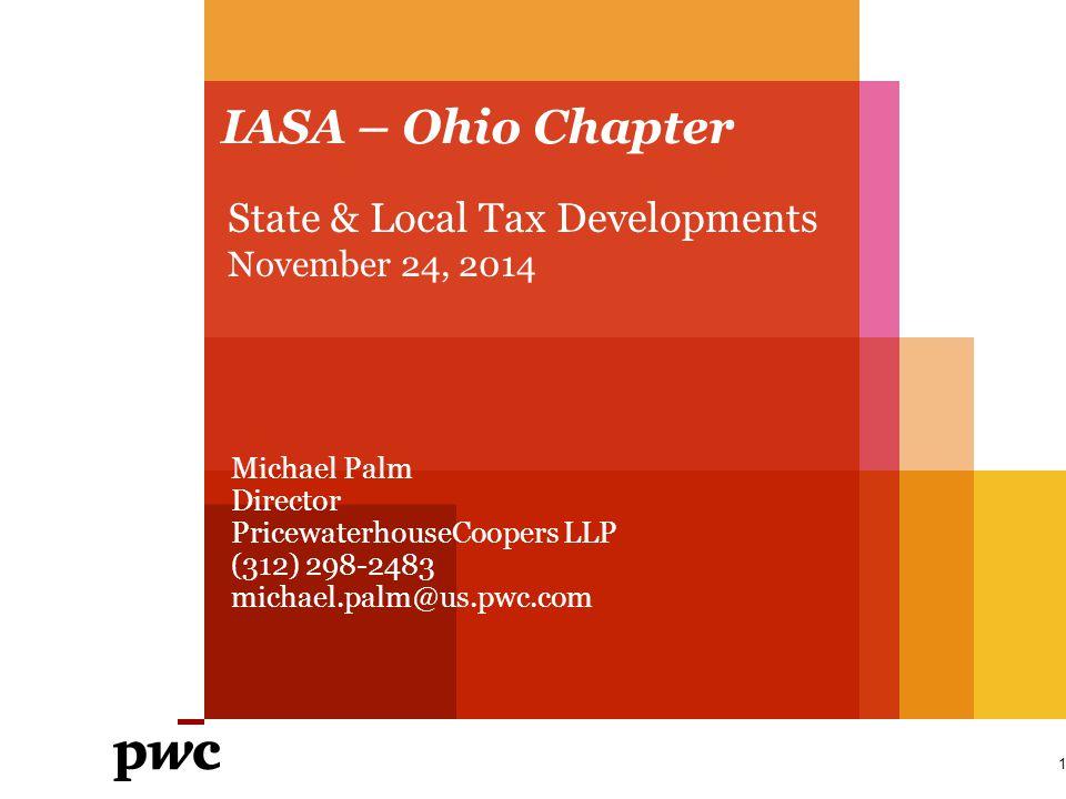 IASA – Ohio Chapter State & Local Tax Developments November 24, 2014