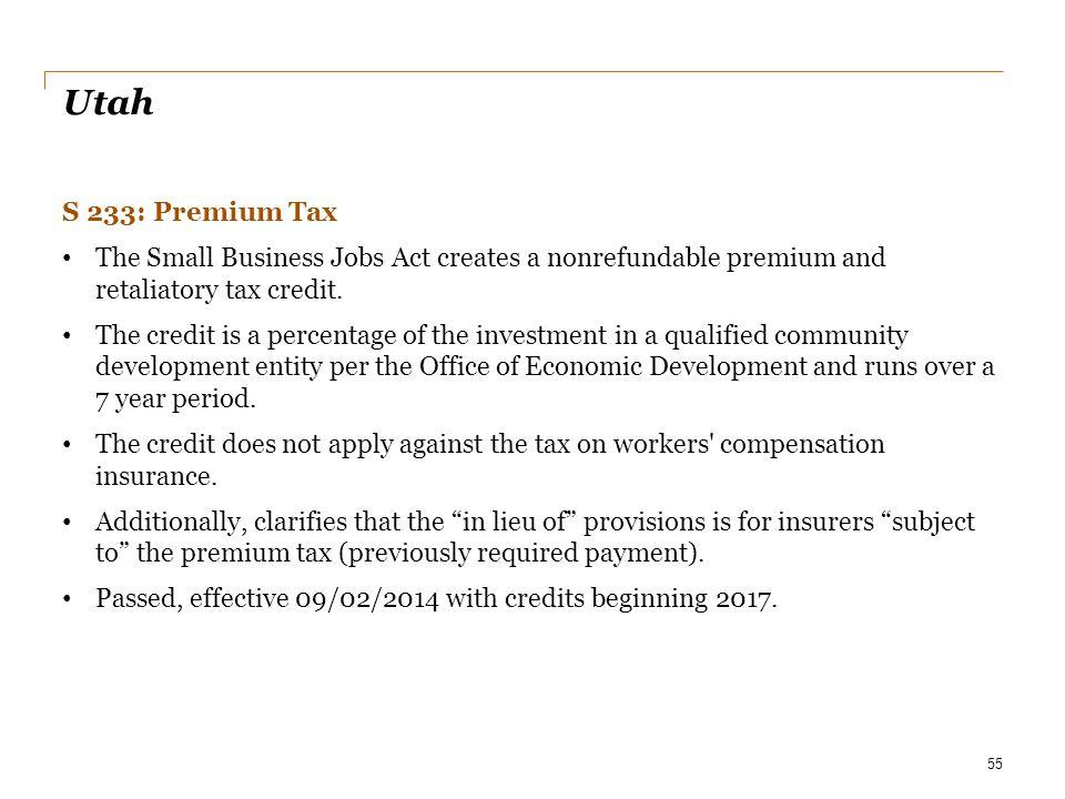 Date Utah. S 233: Premium Tax. The Small Business Jobs Act creates a nonrefundable premium and retaliatory tax credit.