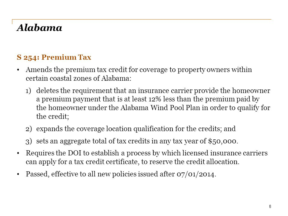 Date Alabama. S 254: Premium Tax. Amends the premium tax credit for coverage to property owners within certain coastal zones of Alabama: