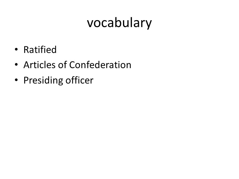 vocabulary Ratified Articles of Confederation Presiding officer