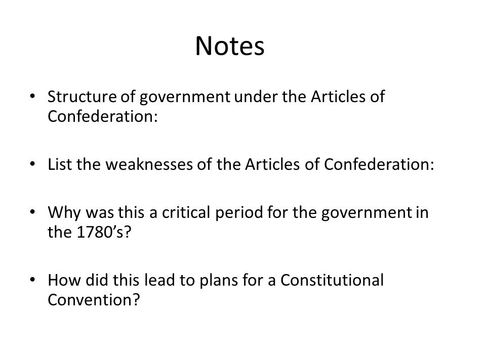 Notes Structure of government under the Articles of Confederation: