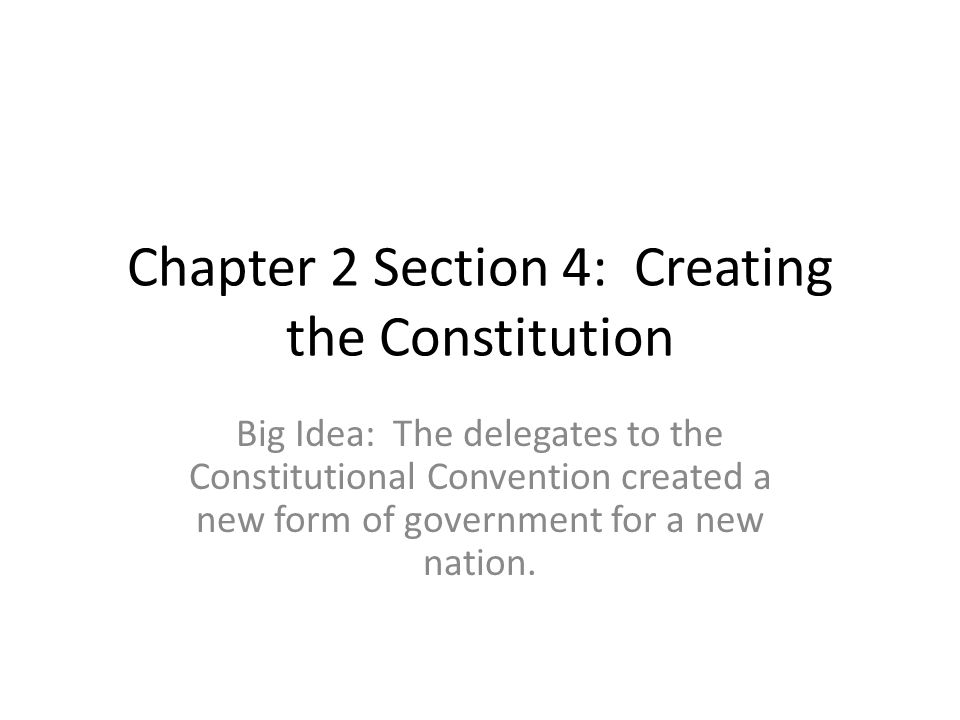 Chapter 2 Section 4: Creating the Constitution