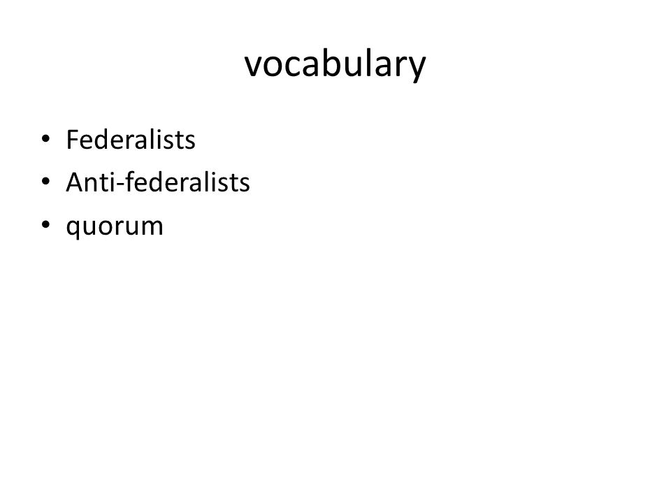 vocabulary Federalists Anti-federalists quorum