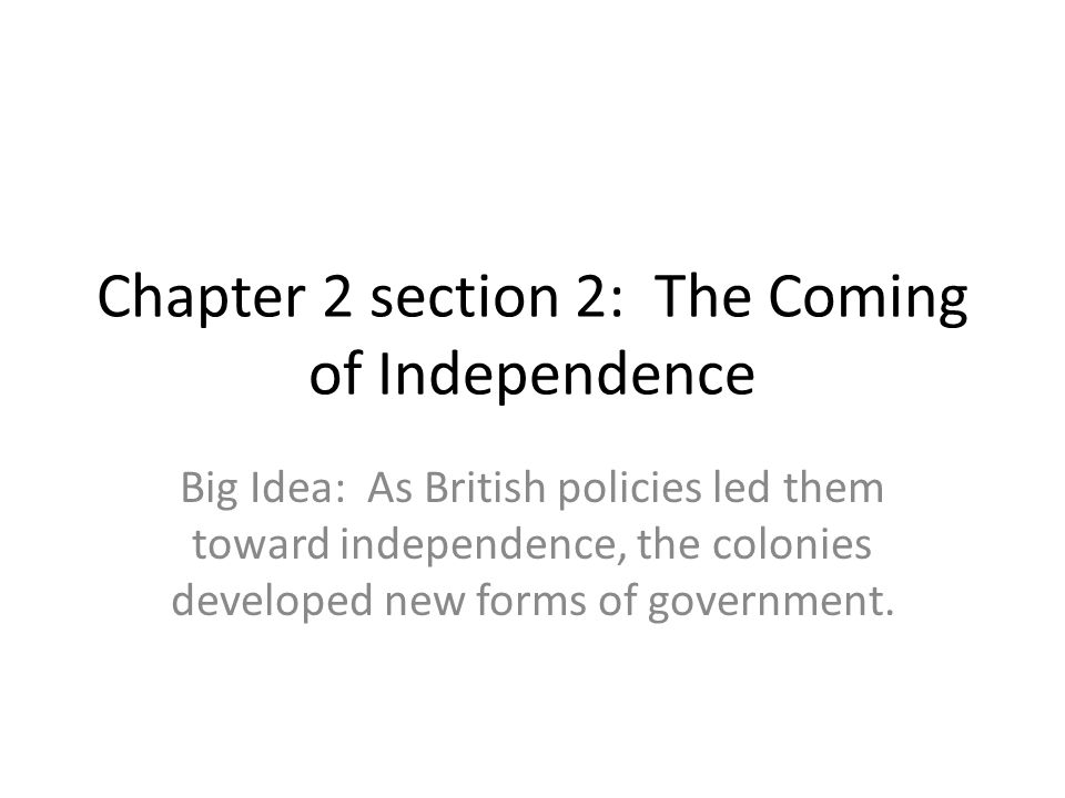 Chapter 2 section 2: The Coming of Independence