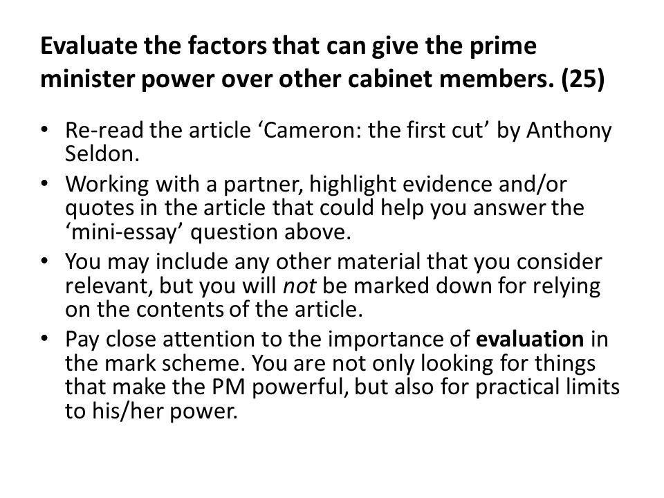 Evaluate the factors that can give the prime minister power over other cabinet members. (25)