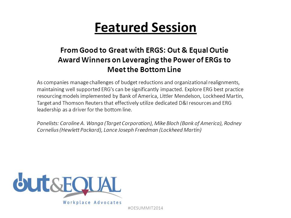 Featured Session From Good to Great with ERGS: Out & Equal Outie Award Winners on Leveraging the Power of ERGs to Meet the Bottom Line.