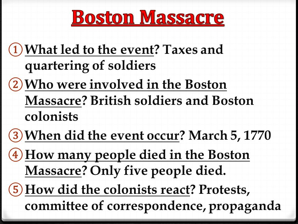 Boston Massacre What led to the event Taxes and quartering of soldiers.