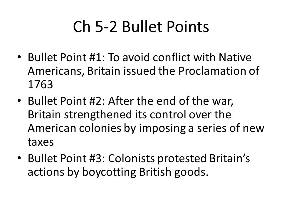 Ch 5-2 Bullet Points Bullet Point #1: To avoid conflict with Native Americans, Britain issued the Proclamation of 1763.
