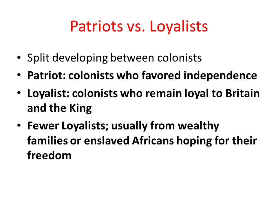 Patriots vs. Loyalists Split developing between colonists