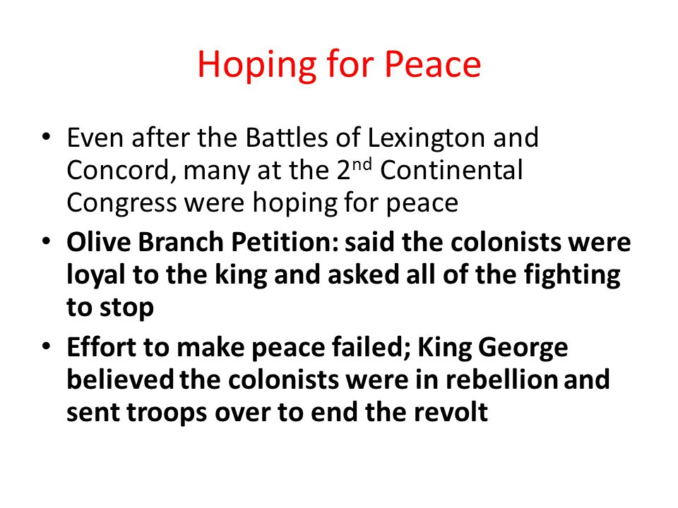 Hoping for Peace Even after the Battles of Lexington and Concord, many at the 2nd Continental Congress were hoping for peace.