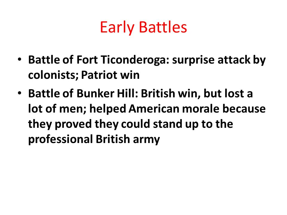 Early Battles Battle of Fort Ticonderoga: surprise attack by colonists; Patriot win.