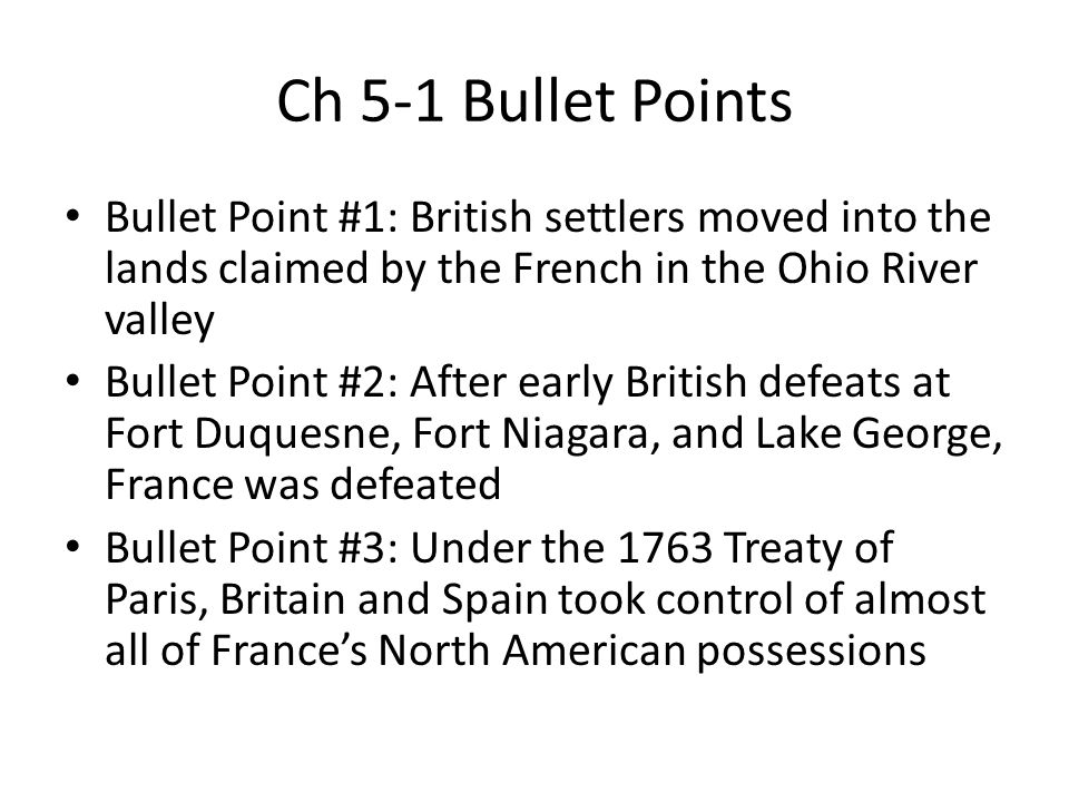 Ch 5-1 Bullet Points Bullet Point #1: British settlers moved into the lands claimed by the French in the Ohio River valley.