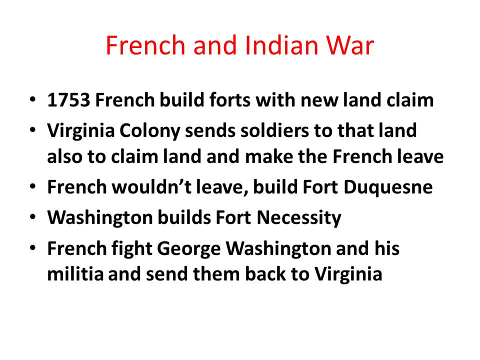 French and Indian War 1753 French build forts with new land claim