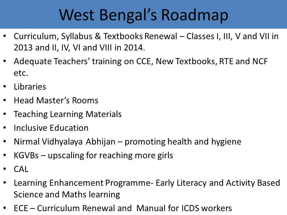 West Bengal's Roadmap Curriculum, Syllabus & Textbooks Renewal – Classes I, III, V and VII in 2013 and II, IV, VI and VIII in 2014.