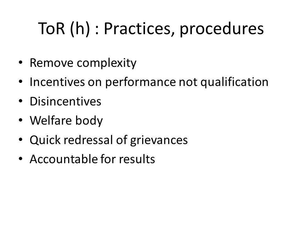 ToR (h) : Practices, procedures