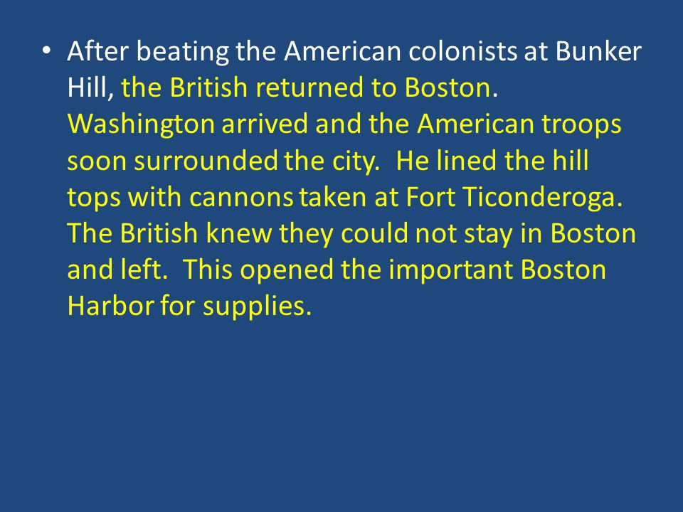 After beating the American colonists at Bunker Hill, the British returned to Boston.