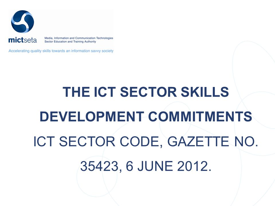 The ICT Sector Skills Development commitments ICT Sector Code, gazette no. 35423, 6 June 2012.