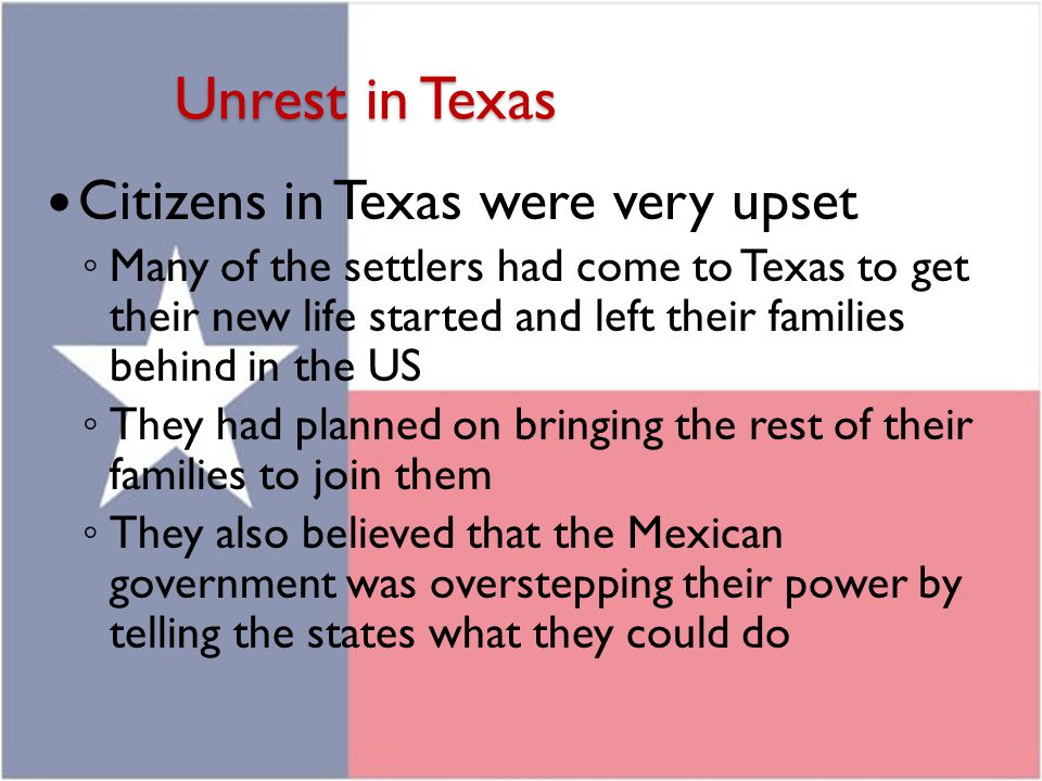 Unrest in Texas Citizens in Texas were very upset