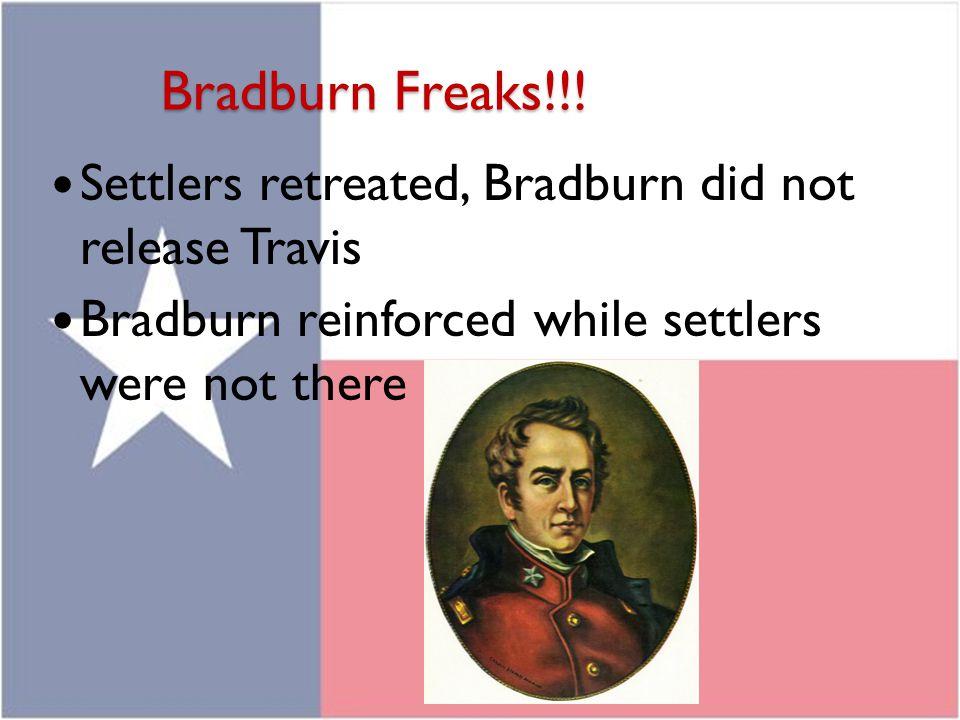 Bradburn Freaks!!! Settlers retreated, Bradburn did not release Travis