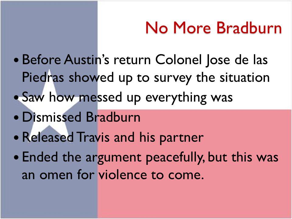 No More Bradburn Before Austin's return Colonel Jose de las Piedras showed up to survey the situation.