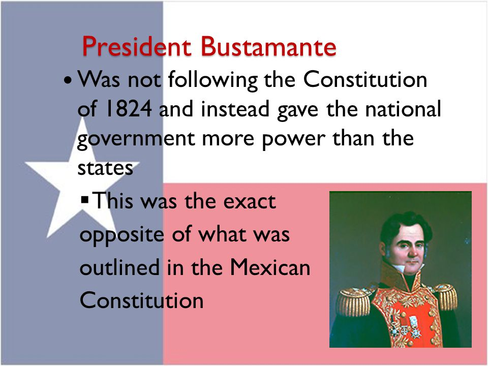 President Bustamante Was not following the Constitution of 1824 and instead gave the national government more power than the states.