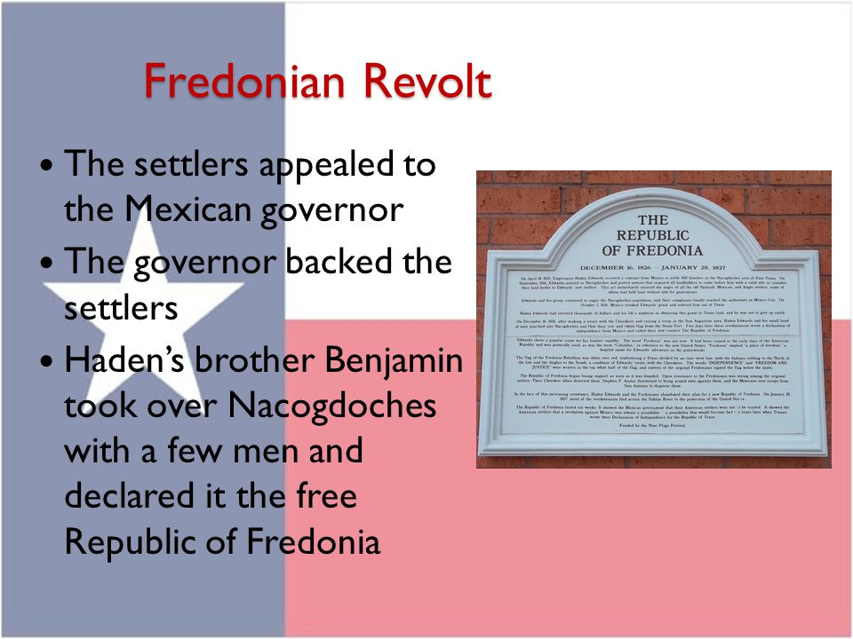 Fredonian Revolt The settlers appealed to the Mexican governor