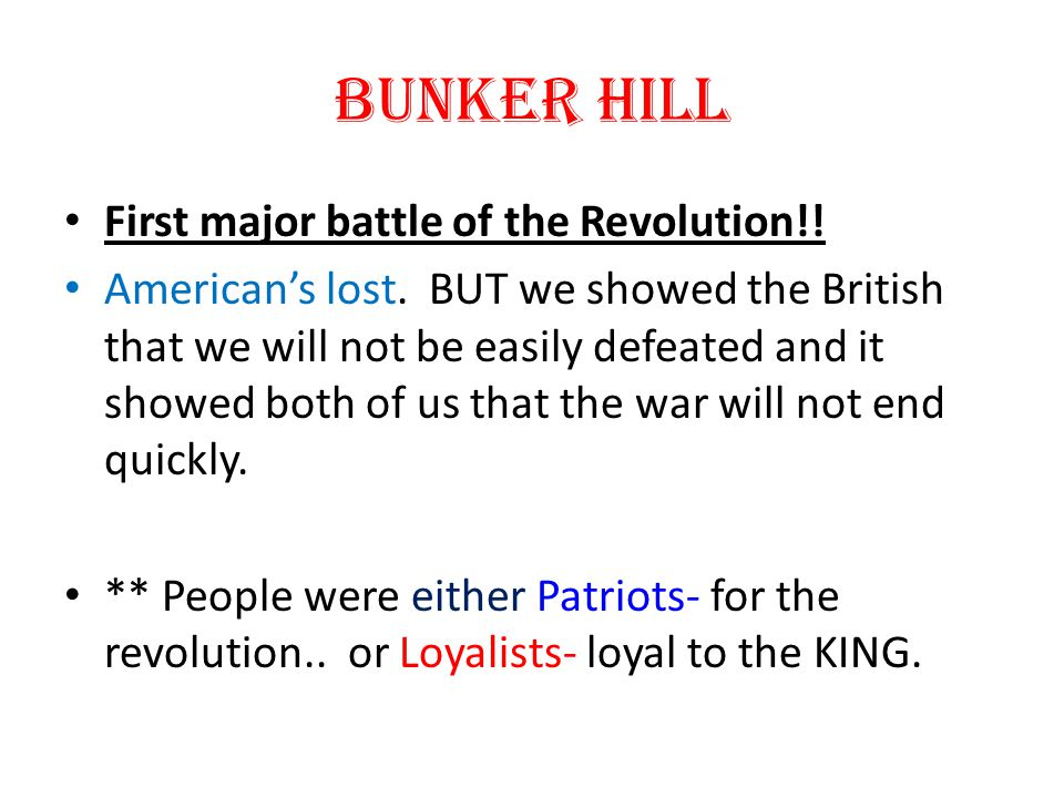 Bunker Hill First major battle of the Revolution!!