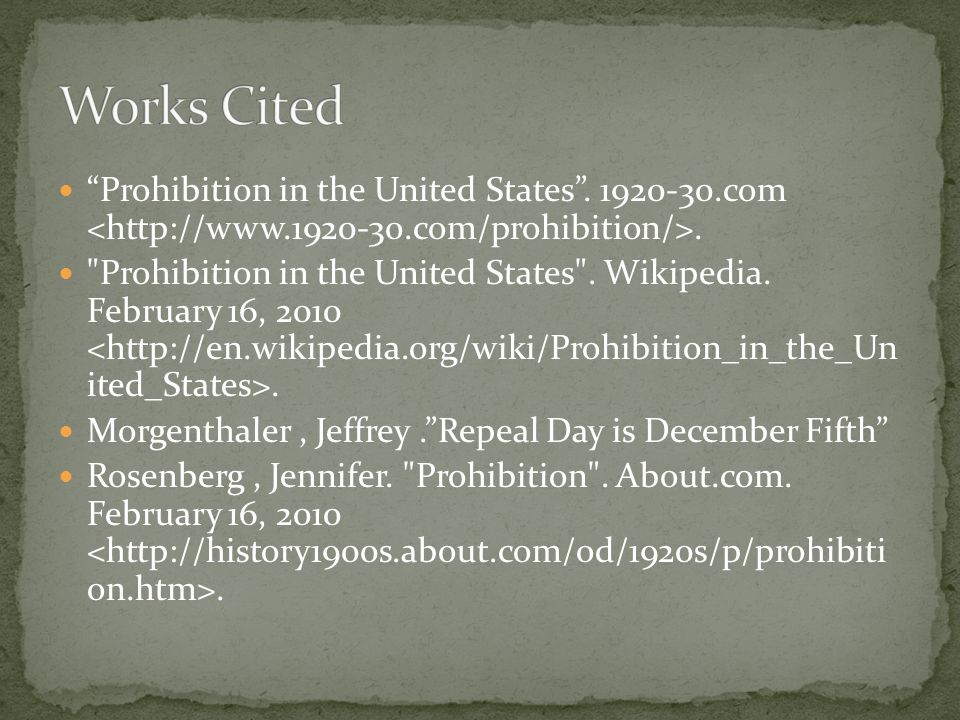 Works Cited Prohibition in the United States . 1920-30.com <http://www.1920-30.com/prohibition/>.
