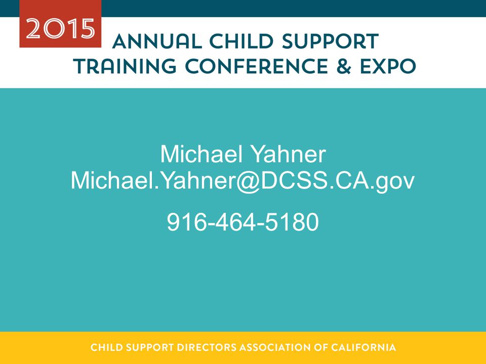 Michael Yahner Michael.Yahner@DCSS.CA.gov 916-464-5180