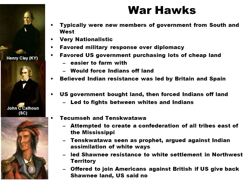War Hawks Typically were new members of government from South and West