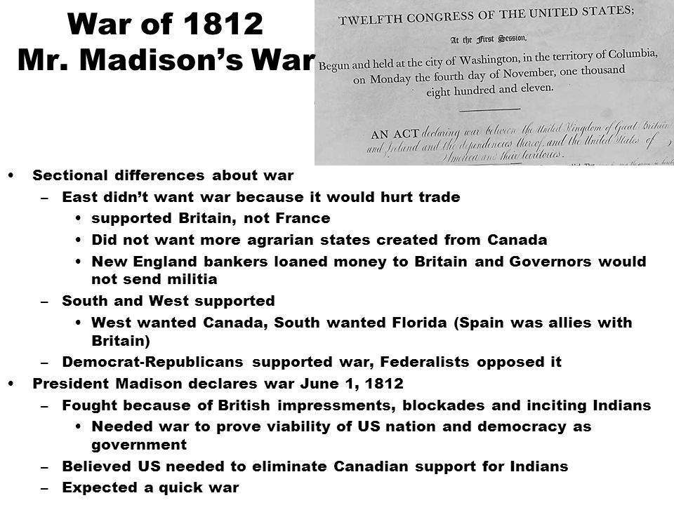 War of 1812 Mr. Madison's War Sectional differences about war