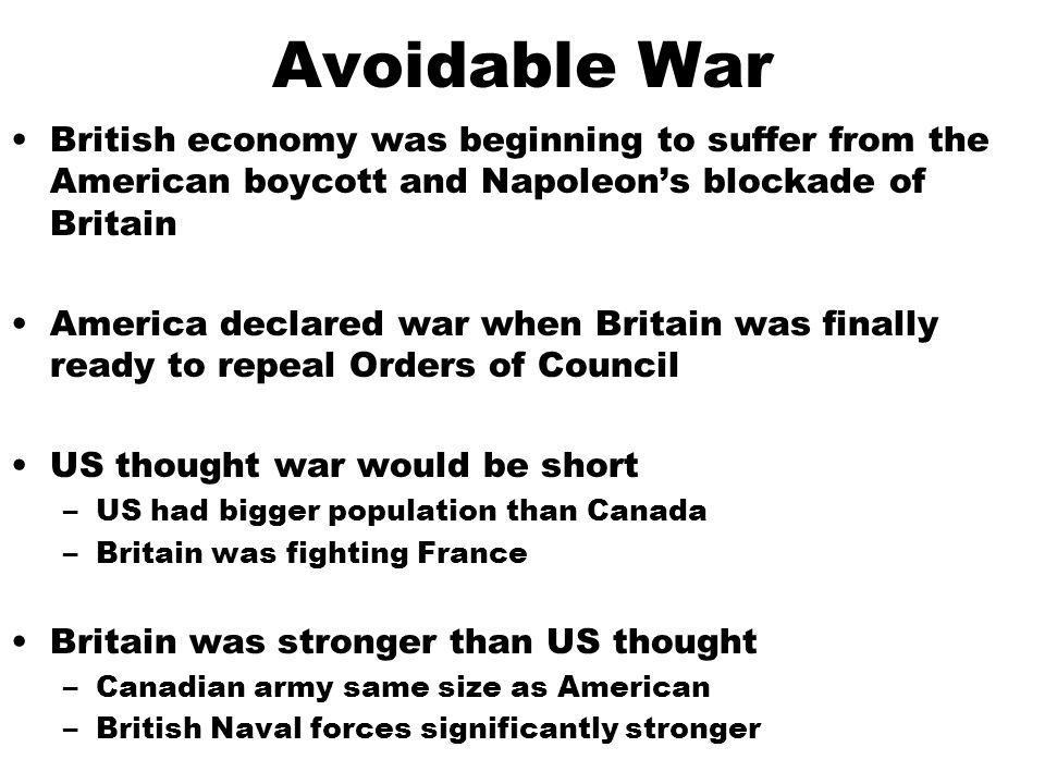 Avoidable War British economy was beginning to suffer from the American boycott and Napoleon's blockade of Britain.