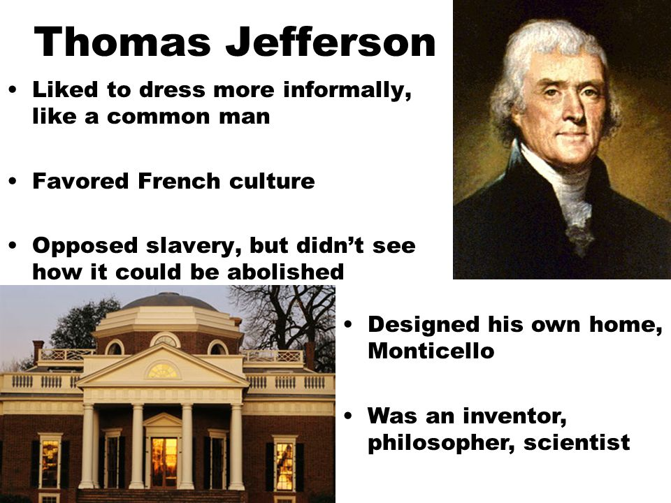 Thomas Jefferson Liked to dress more informally, like a common man
